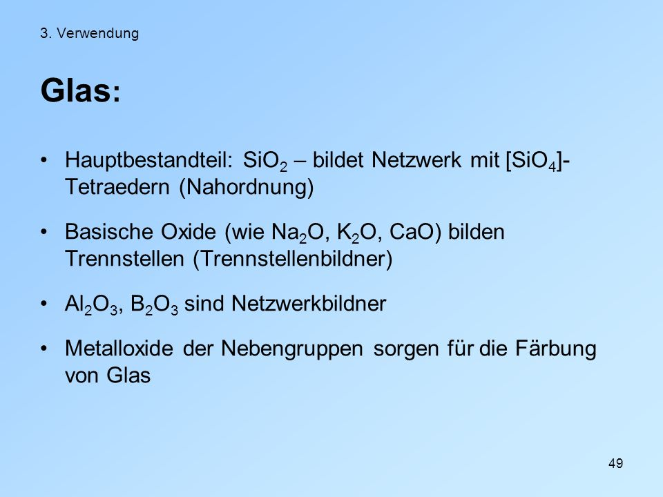 3. Verwendung Glas: Hauptbestandteil: SiO2 – bildet Netzwerk mit [SiO4]-Tetraedern (Nahordnung)